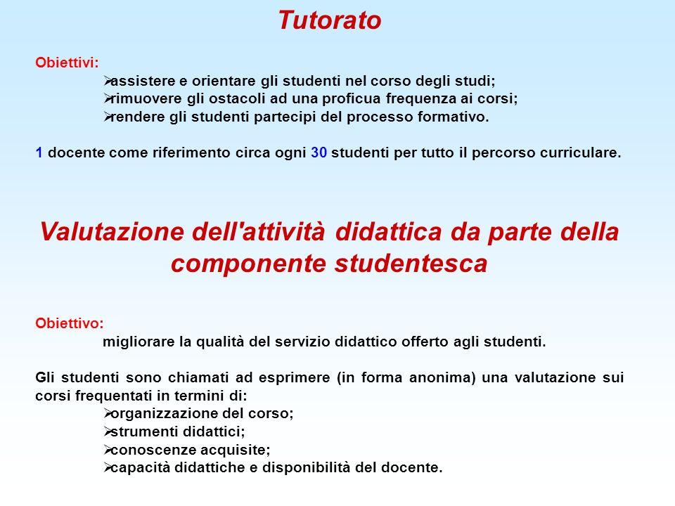Tutorato Obiettivi: assistere e orientare gli studenti nel corso degli studi; rimuovere gli ostacoli ad una proficua frequenza ai corsi; rendere gli s