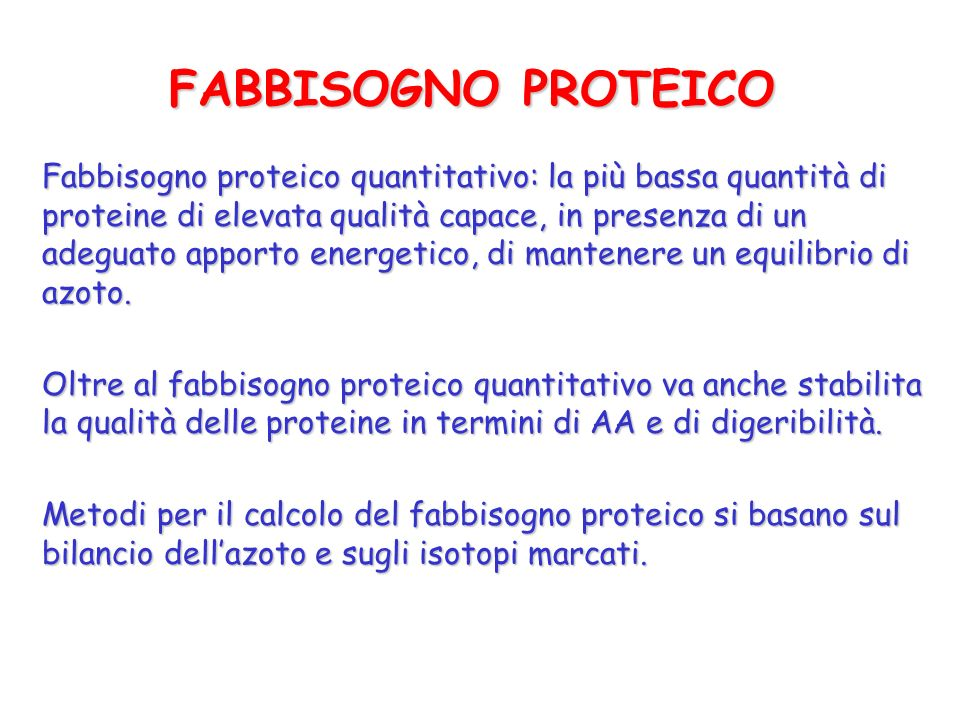 Fabbisogno proteico quantitativo: la più bassa quantità di proteine di elevata qualità capace, in presenza di un adeguato apporto energetico, di mante