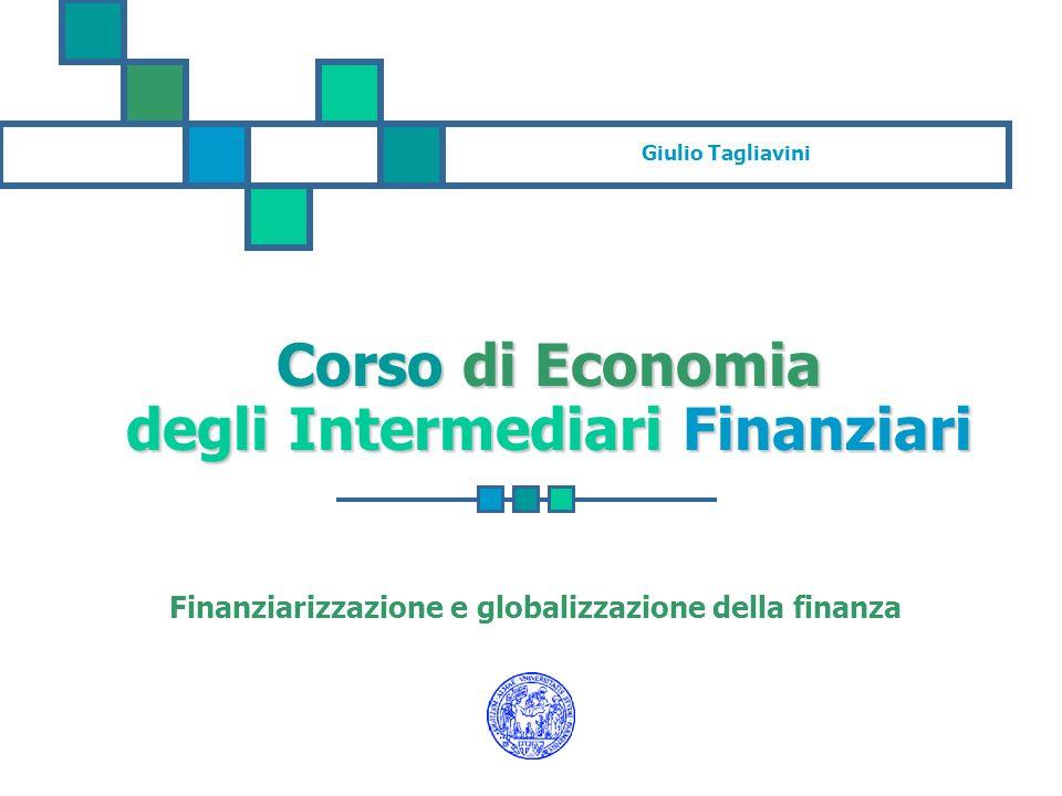 Corso di Economia degli Intermediari Finanziari Finanziarizzazione e globalizzazione della finanza Giulio Tagliavini
