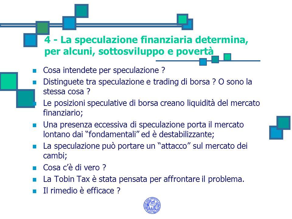 4 - La speculazione finanziaria determina, per alcuni, sottosviluppo e povertà Cosa intendete per speculazione ? Distinguete tra speculazione e tradin
