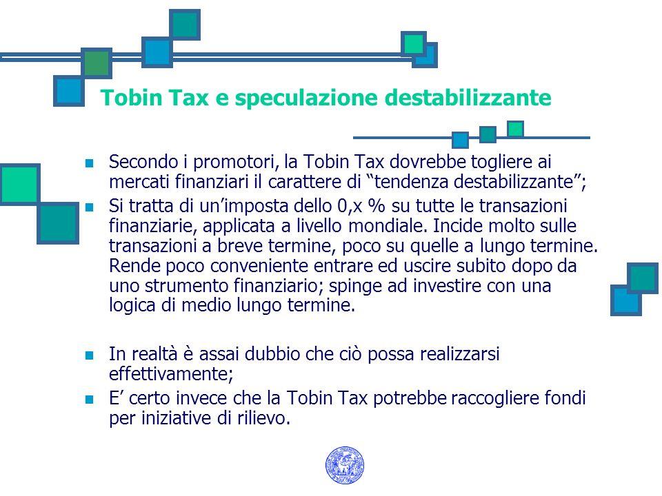 Tobin Tax e speculazione destabilizzante Secondo i promotori, la Tobin Tax dovrebbe togliere ai mercati finanziari il carattere di tendenza destabiliz