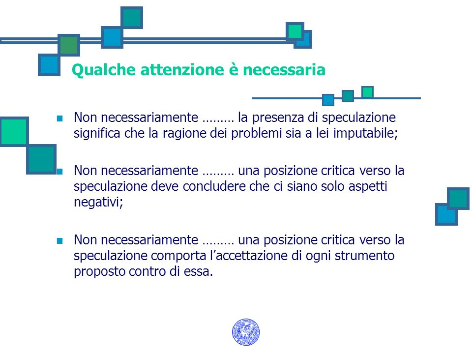 Qualche attenzione è necessaria Non necessariamente ……… la presenza di speculazione significa che la ragione dei problemi sia a lei imputabile; Non ne