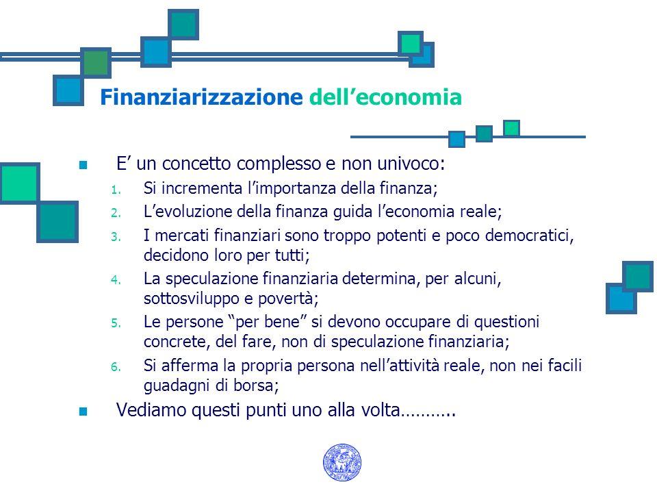 Finanziarizzazione delleconomia E un concetto complesso e non univoco: 1. Si incrementa limportanza della finanza; 2. Levoluzione della finanza guida