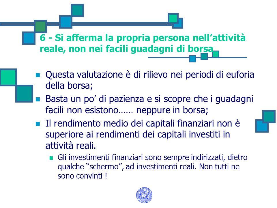 6 - Si afferma la propria persona nellattività reale, non nei facili guadagni di borsa Questa valutazione è di rilievo nei periodi di euforia della bo