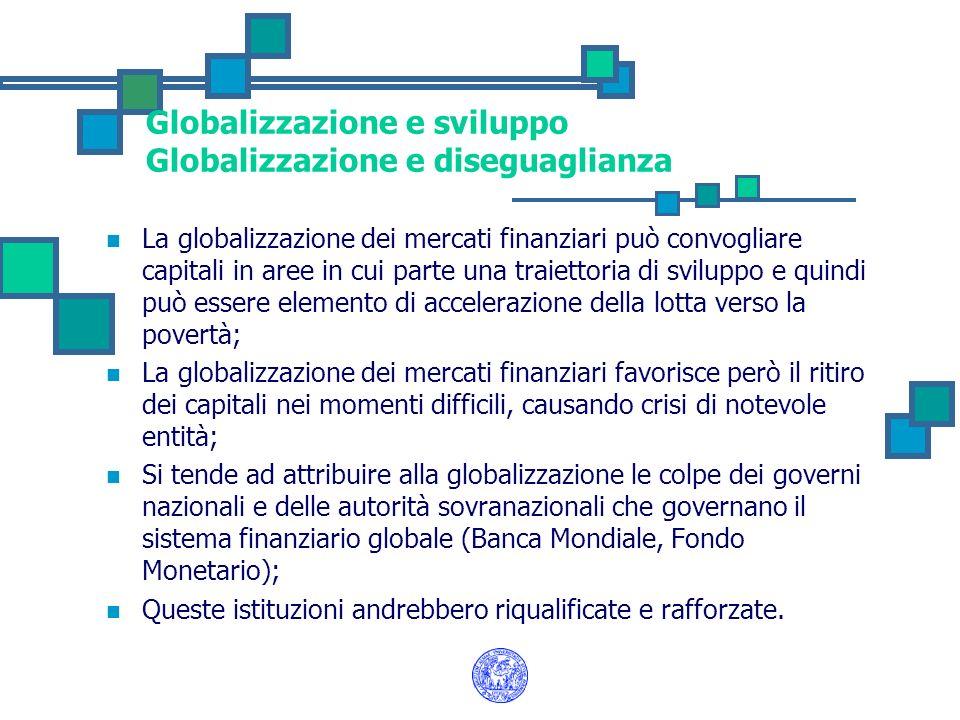 Globalizzazione e sviluppo Globalizzazione e diseguaglianza La globalizzazione dei mercati finanziari può convogliare capitali in aree in cui parte un