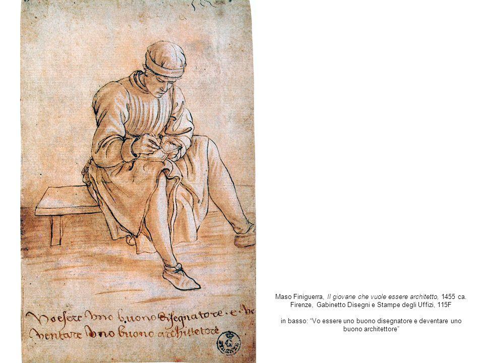 Maso Finiguerra, Il giovane che vuole essere architetto, 1455 ca. Firenze, Gabinetto Disegni e Stampe degli Uffizi, 115F in basso: Vo essere uno buono