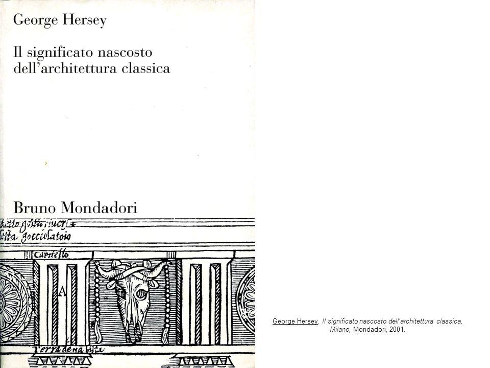 George Hersey, Il significato nascosto dellarchitettura classica, Milano, Mondadori, 2001.