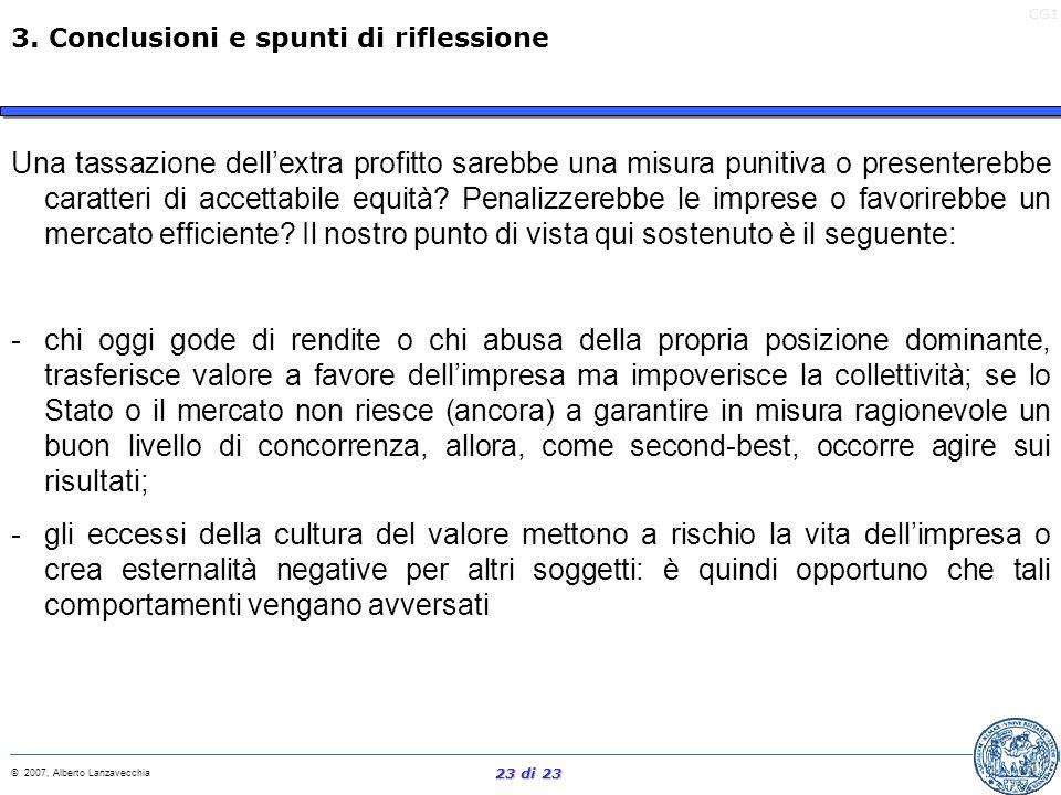 CG1 © 2007, Alberto Lanzavecchia 22 di 23 Un sistema fiscale che preveda una tassazione ordinaria sul reddito e una tassazione più aspra sul reddito e