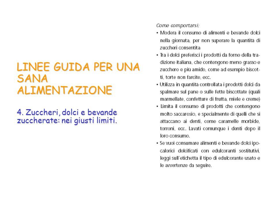 LINEE GUIDA PER UNA SANA ALIMENTAZIONE 4. Zuccheri, dolci e bevande zuccherate: nei giusti limiti.