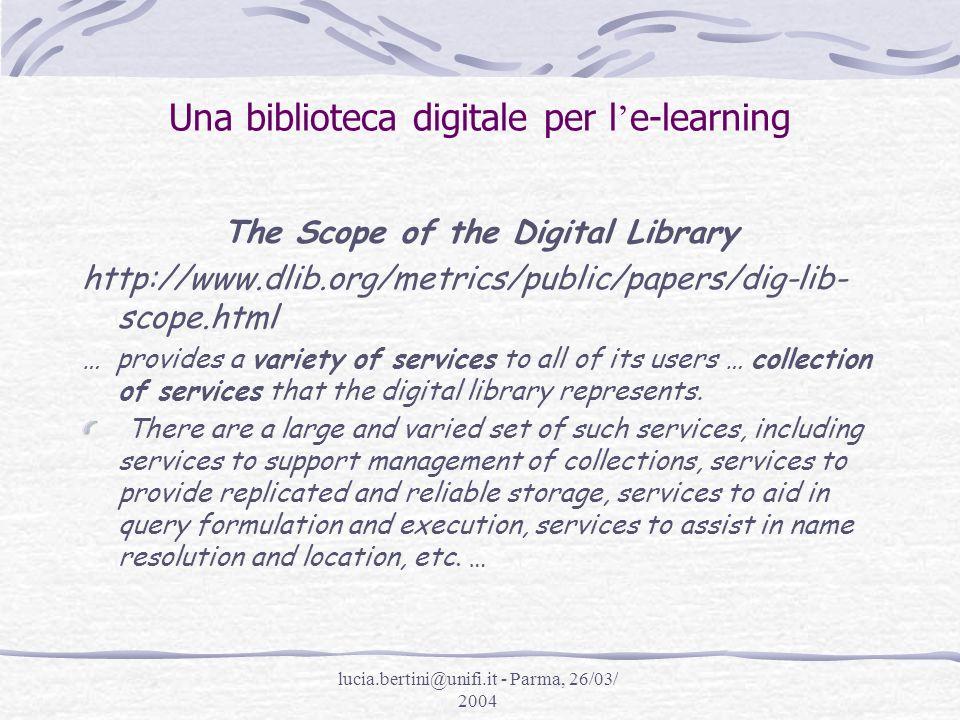 lucia.bertini@unifi.it - Parma, 26/03/ 2004 Una biblioteca digitale per l e-learning Servizi per i docenti 5.Predisposizione di sistemi di supporto alla didattica (tutti i servizi dalla lavagna luminosa, fino alla classe virtuale);