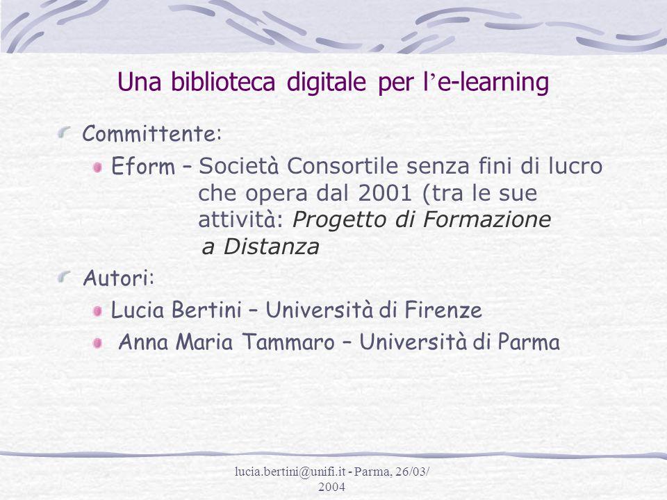 lucia.bertini@unifi.it - Parma, 26/03/ 2004 Una biblioteca digitale per l e-learning Servizi per gli studenti 7) Servizi informativi personalizzati come servizi di supporto allapprendimento (come seminari per information skills, segnalazione e guida dei corsi, tutor individuale per gli studenti)