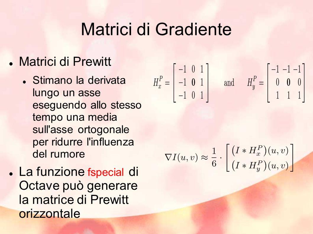 Matrici di Gradiente Matrici di Prewitt Stimano la derivata lungo un asse eseguendo allo stesso tempo una media sull'asse ortogonale per ridurre l'inf