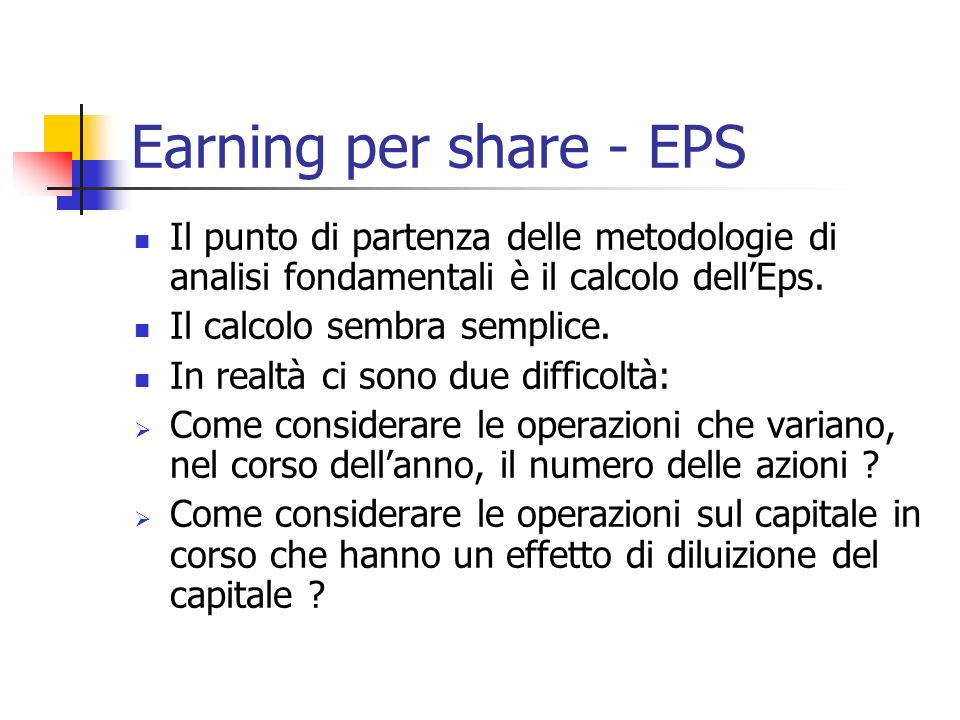 Earning per share - EPS Il punto di partenza delle metodologie di analisi fondamentali è il calcolo dellEps. Il calcolo sembra semplice. In realtà ci