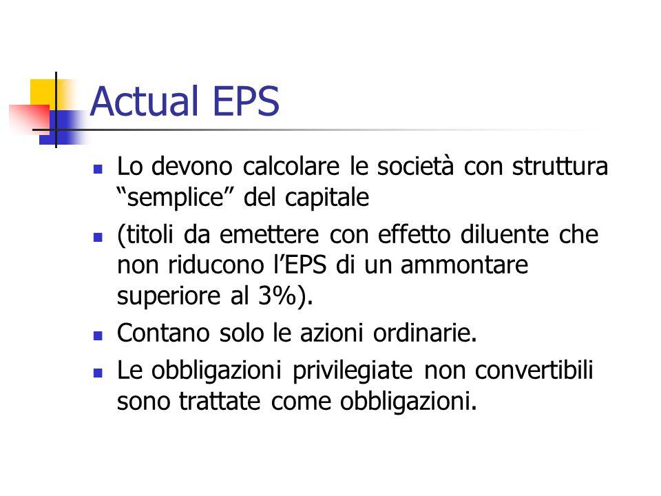 Actual EPS Lo devono calcolare le società con struttura semplice del capitale (titoli da emettere con effetto diluente che non riducono lEPS di un ammontare superiore al 3%).