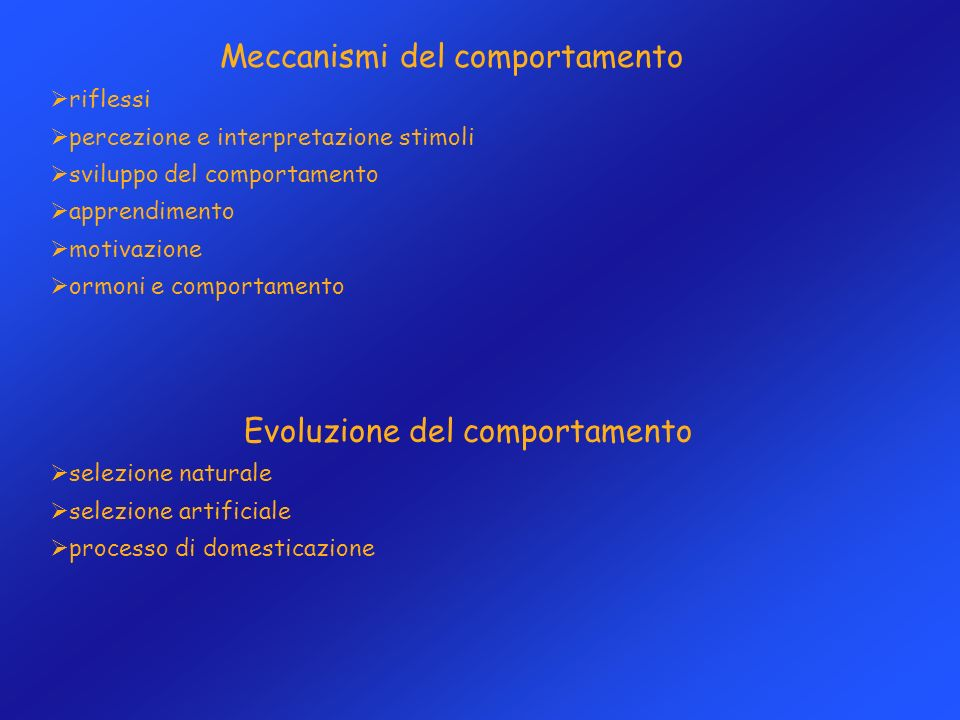 Meccanismi del comportamento riflessi percezione e interpretazione stimoli sviluppo del comportamento apprendimento motivazione ormoni e comportamento