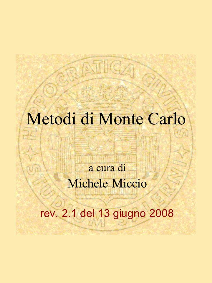 Metodi di Monte Carlo a cura di Michele Miccio rev. 2.1 del 13 giugno 2008