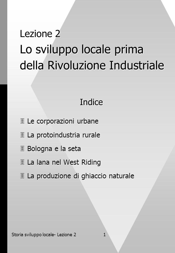 Storia sviluppo locale- Lezione 22 I - Le corporazioni urbane In età preindustriale le attività manifatturiere che si svolgevano in città erano generalmente sottoposte al controllo delle corporazioni.