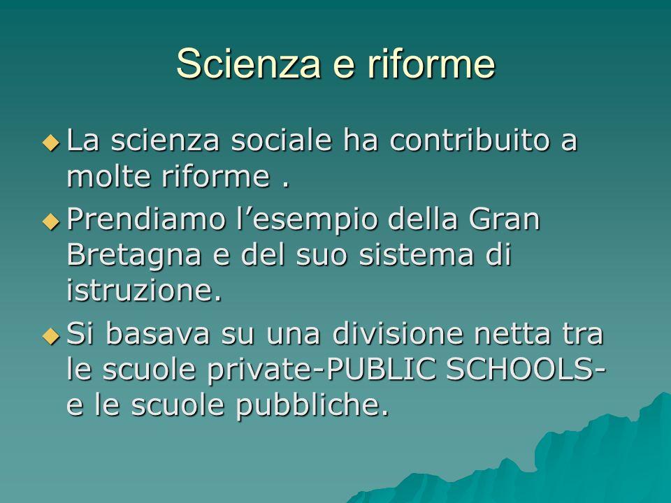 Scienza e riforme La scienza sociale ha contribuito a molte riforme. La scienza sociale ha contribuito a molte riforme. Prendiamo lesempio della Gran