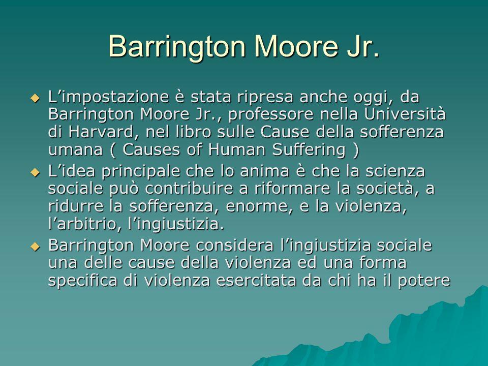 Barrington Moore Jr. Limpostazione è stata ripresa anche oggi, da Barrington Moore Jr., professore nella Università di Harvard, nel libro sulle Cause