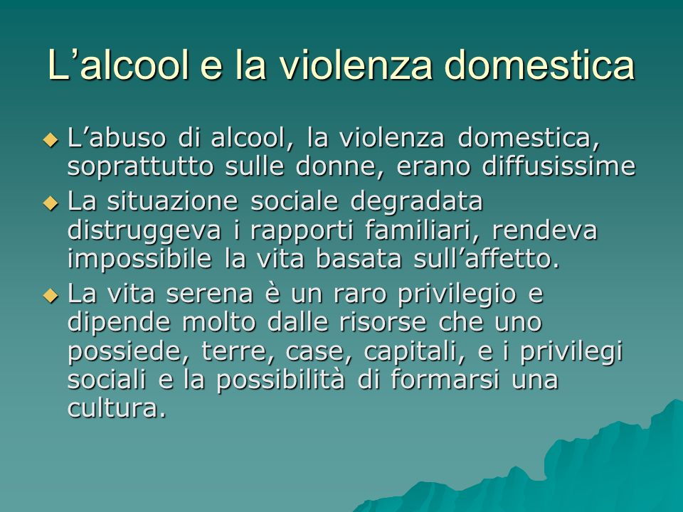 Lalcool e la violenza domestica Labuso di alcool, la violenza domestica, soprattutto sulle donne, erano diffusissime Labuso di alcool, la violenza dom