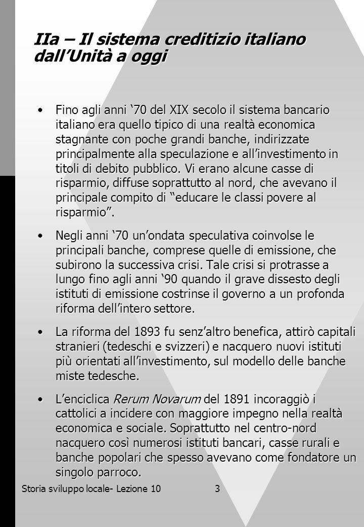 Storia sviluppo locale- Lezione 103 IIa – Il sistema creditizio italiano dallUnità a oggi Fino agli anni 70 del XIX secolo il sistema bancario italian
