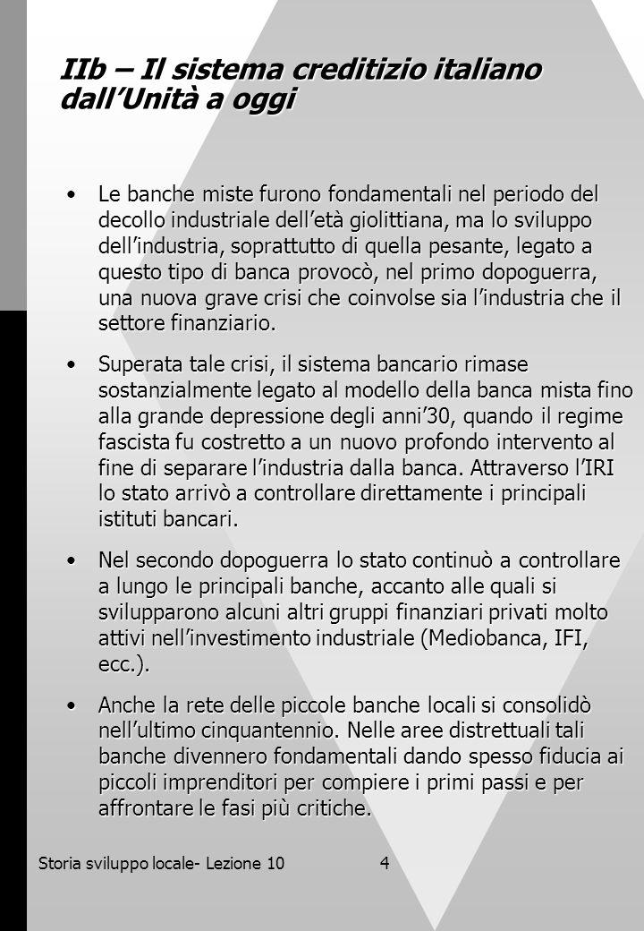 Storia sviluppo locale- Lezione 104 IIb – Il sistema creditizio italiano dallUnità a oggi Le banche miste furono fondamentali nel periodo del decollo