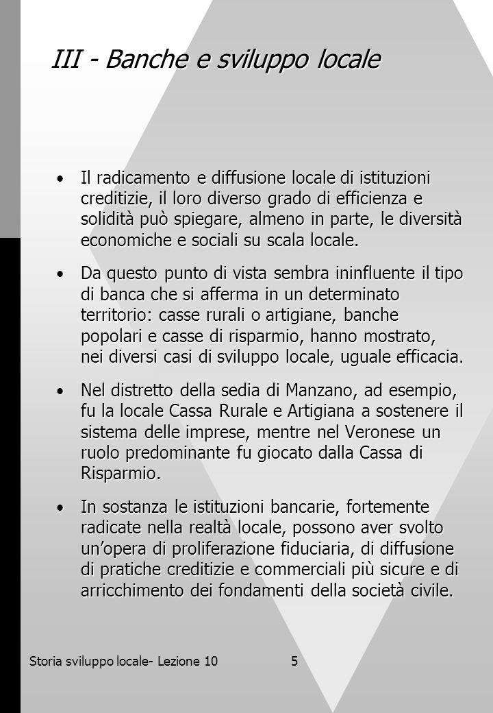 Storia sviluppo locale- Lezione 105 III - Banche e sviluppo locale Il radicamento e diffusione locale di istituzioni creditizie, il loro diverso grado