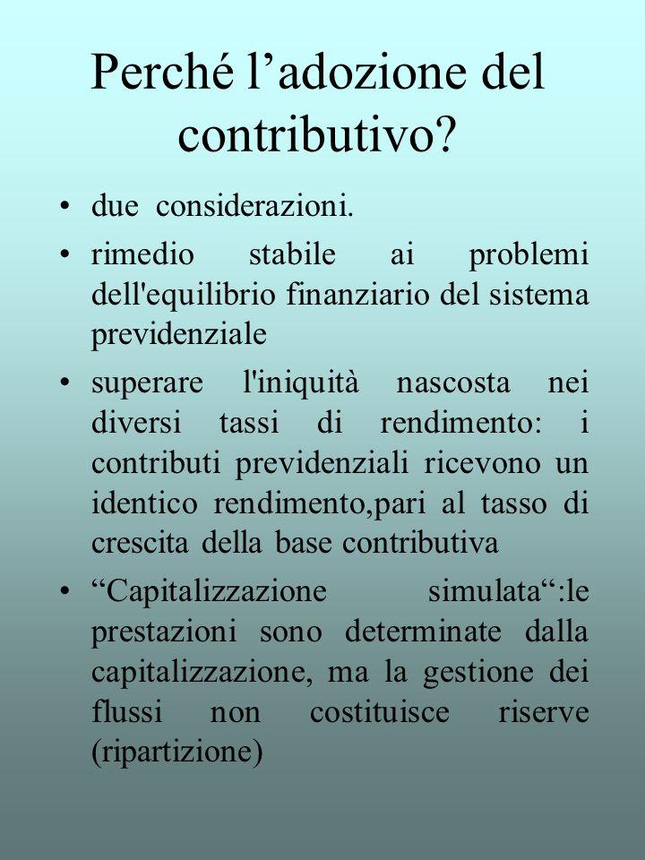 Perché ladozione del contributivo? due considerazioni. rimedio stabile ai problemi dell'equilibrio finanziario del sistema previdenziale superare l'in