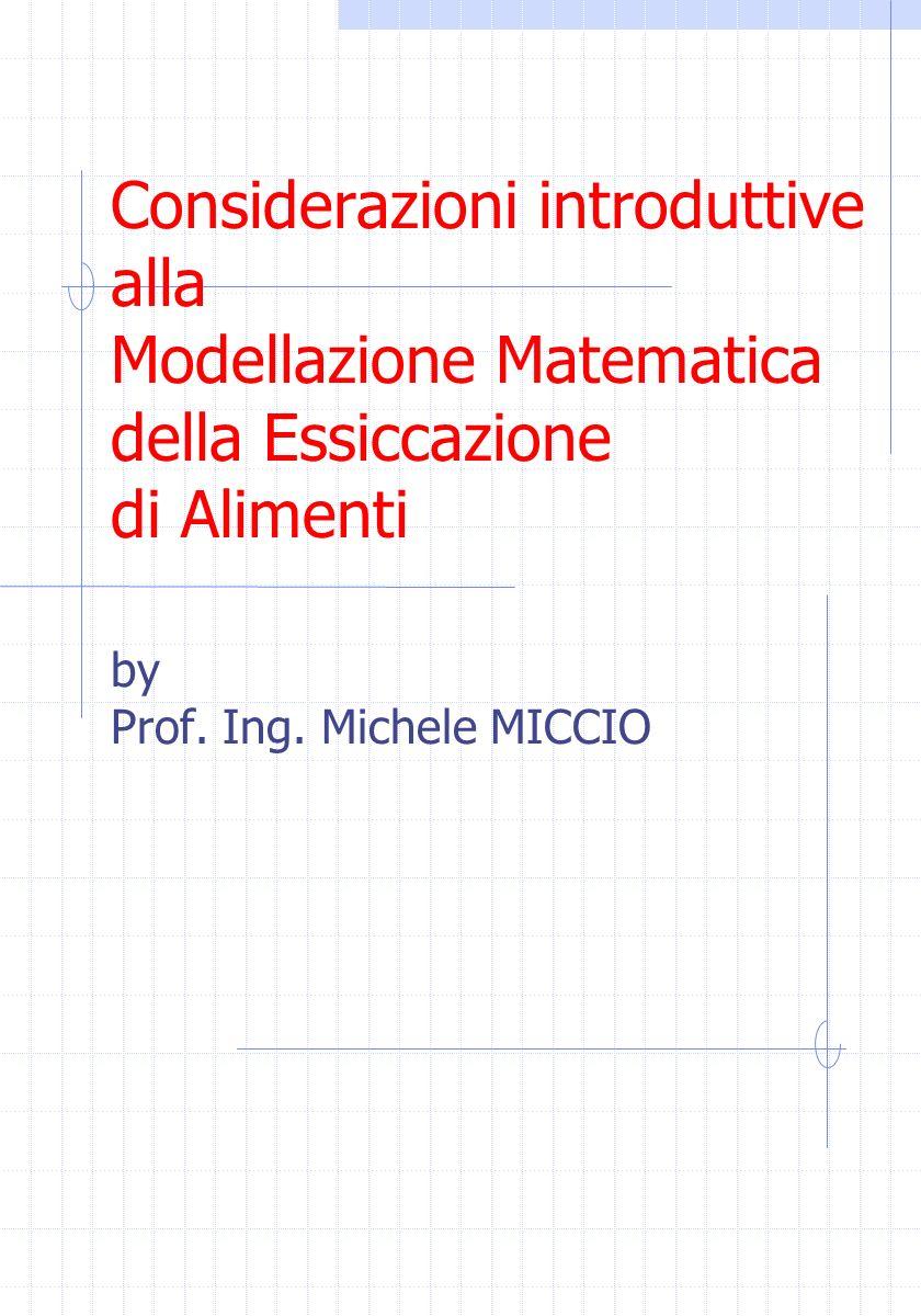 Considerazioni introduttive alla Modellazione Matematica della Essiccazione di Alimenti by Prof. Ing. Michele MICCIO