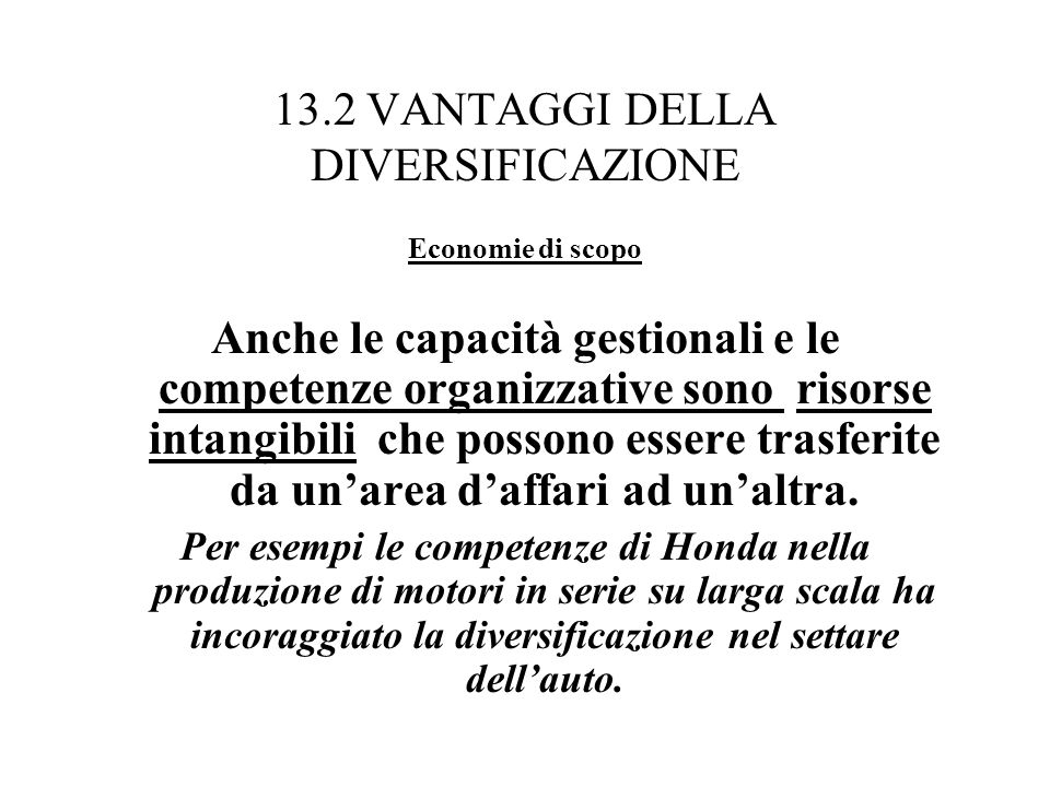 13.2 VANTAGGI DELLA DIVERSIFICAZIONE Economie di scopo Anche le capacità gestionali e le competenze organizzative sono risorse intangibili che possono