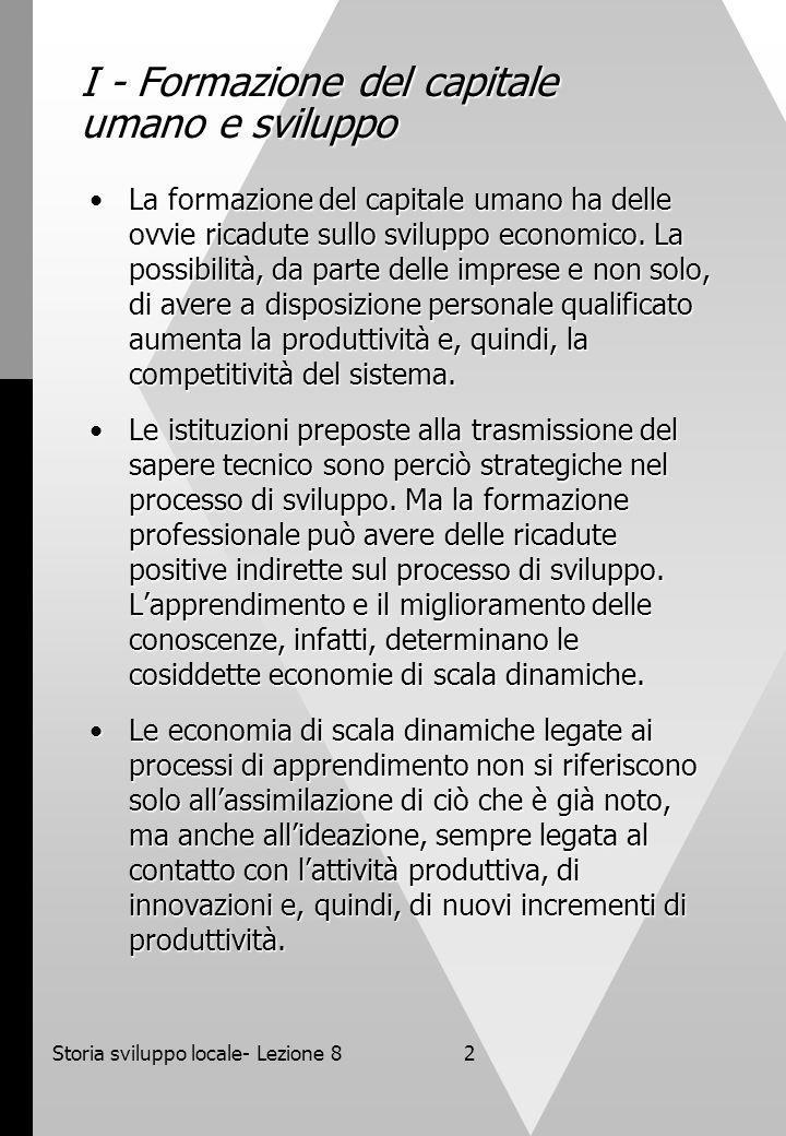 Storia sviluppo locale- Lezione 82 I - Formazione del capitale umano e sviluppo La formazione del capitale umano ha delle ovvie ricadute sullo sviluppo economico.