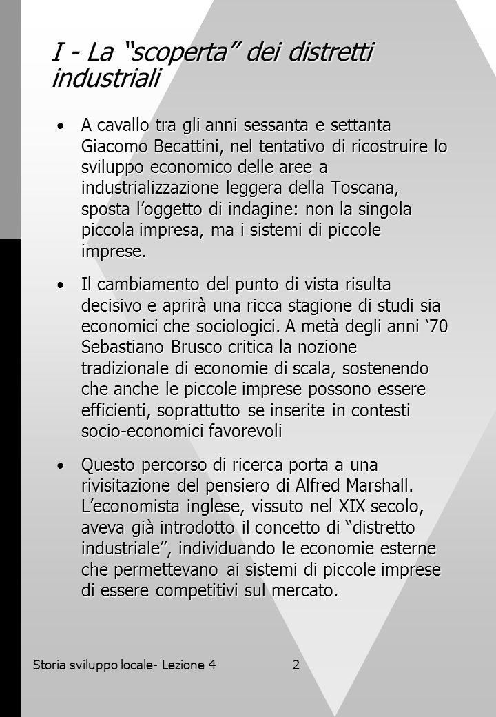 Storia sviluppo locale- Lezione 42 I - La scoperta dei distretti industriali A cavallo tra gli anni sessanta e settanta Giacomo Becattini, nel tentati