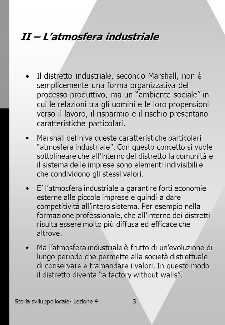 Storia sviluppo locale- Lezione 43 II – Latmosfera industriale Il distretto industriale, secondo Marshall, non è semplicemente una forma organizzativa