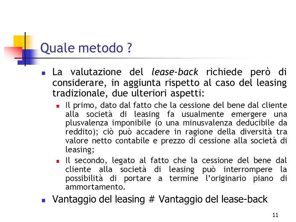 11 Quale metodo ? La valutazione del lease-back richiede però di considerare, in aggiunta rispetto al caso del leasing tradizionale, due ulteriori asp