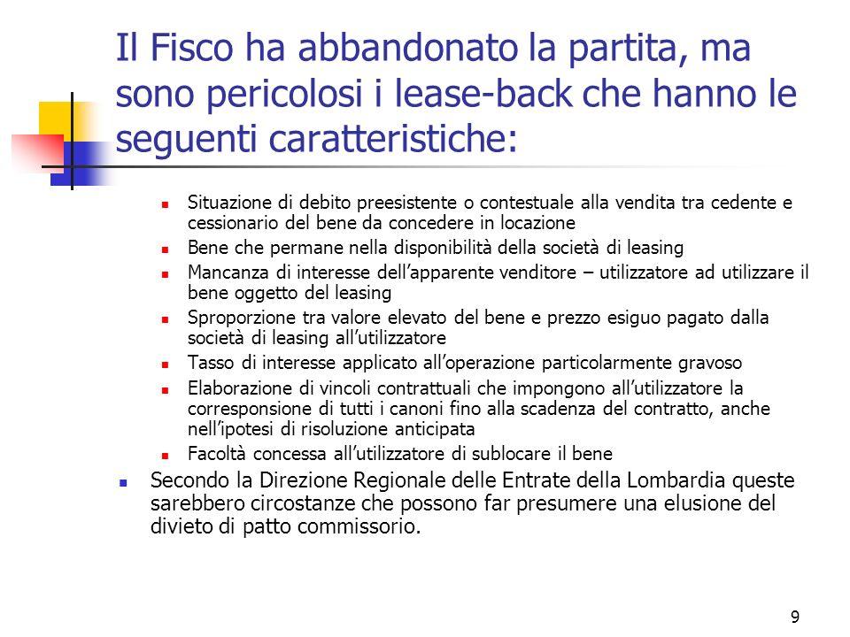 9 Il Fisco ha abbandonato la partita, ma sono pericolosi i lease-back che hanno le seguenti caratteristiche: Situazione di debito preesistente o conte