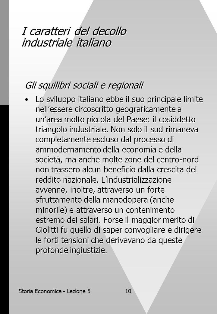 Storia Economica - Lezione 510 I caratteri del decollo industriale italiano Gli squilibri sociali e regionali Lo sviluppo italiano ebbe il suo princip