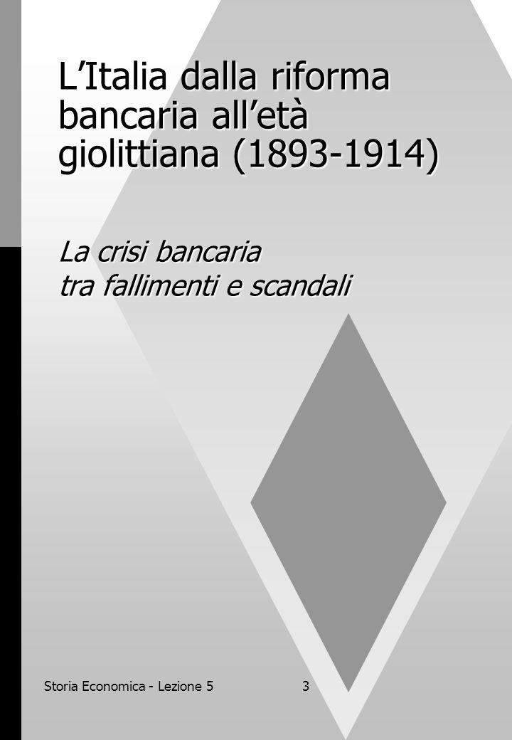 Storia Economica - Lezione 53 LItalia dalla riforma bancaria alletà giolittiana (1893-1914) La crisi bancaria tra fallimenti e scandali