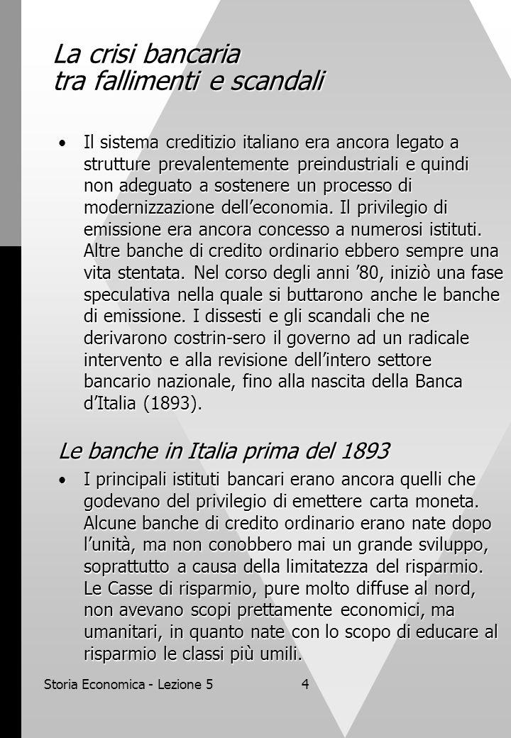 Storia Economica - Lezione 54 La crisi bancaria tra fallimenti e scandali Il sistema creditizio italiano era ancora legato a strutture prevalentemente