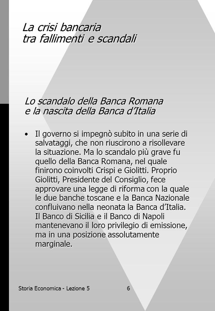 Storia Economica - Lezione 56 La crisi bancaria tra fallimenti e scandali Lo scandalo della Banca Romana e la nascita della Banca dItalia Il governo s