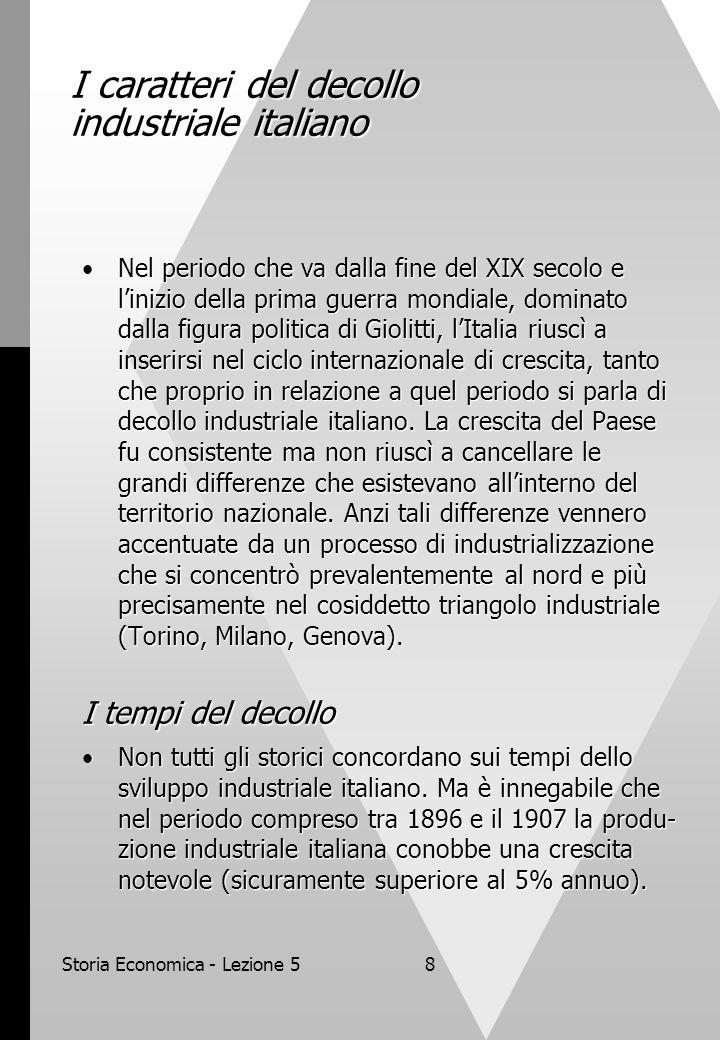 Storia Economica - Lezione 58 I caratteri del decollo industriale italiano Nel periodo che va dalla fine del XIX secolo e linizio della prima guerra m