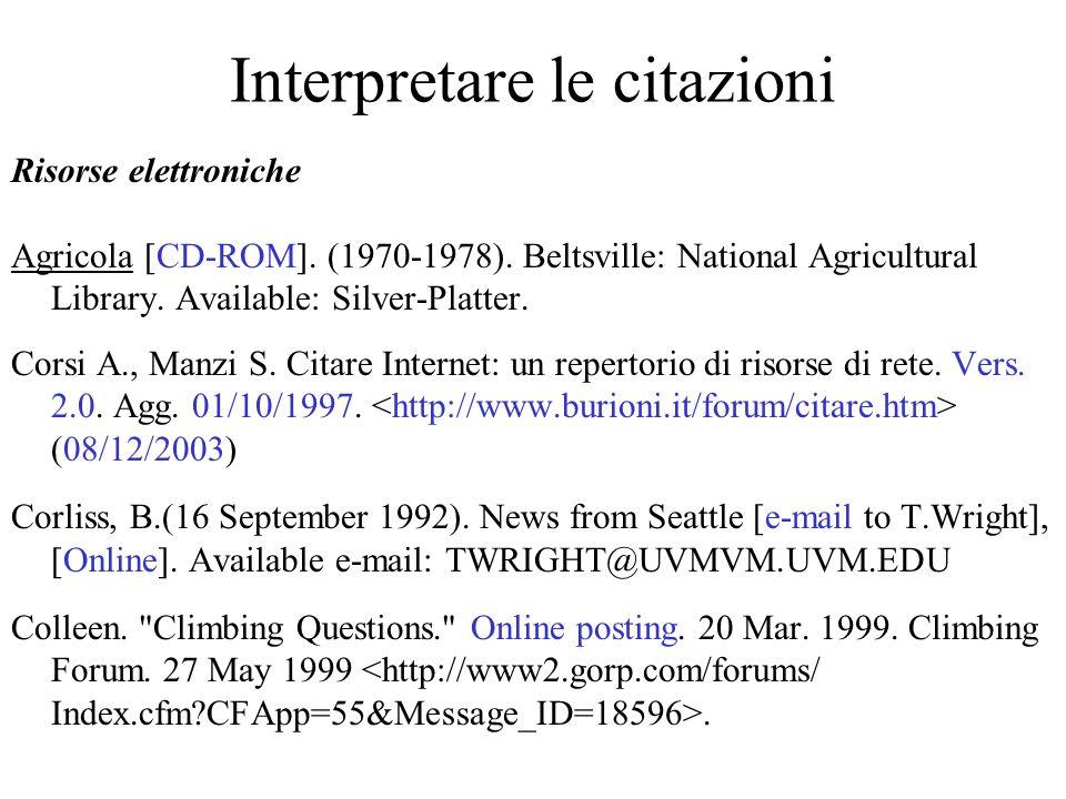 Interpretare le citazioni Risorse elettroniche Agricola [CD-ROM]. (1970-1978). Beltsville: National Agricultural Library. Available: Silver-Platter. C