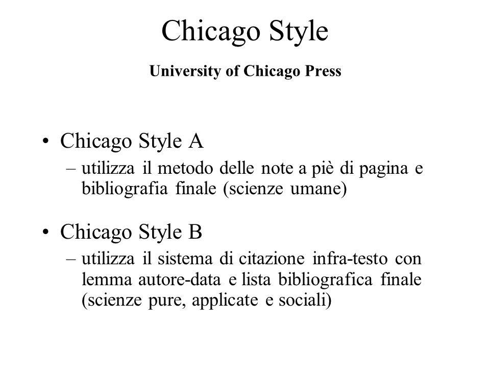 Chicago Style University of Chicago Press Chicago Style A –utilizza il metodo delle note a piè di pagina e bibliografia finale (scienze umane) Chicago