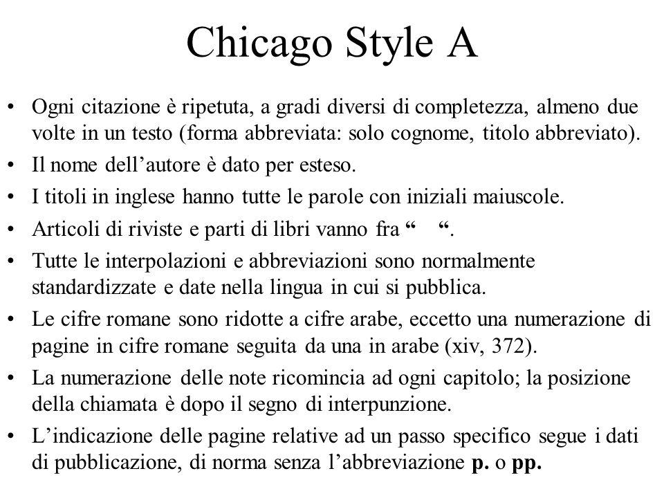 Chicago Style A Ogni citazione è ripetuta, a gradi diversi di completezza, almeno due volte in un testo (forma abbreviata: solo cognome, titolo abbreviato).