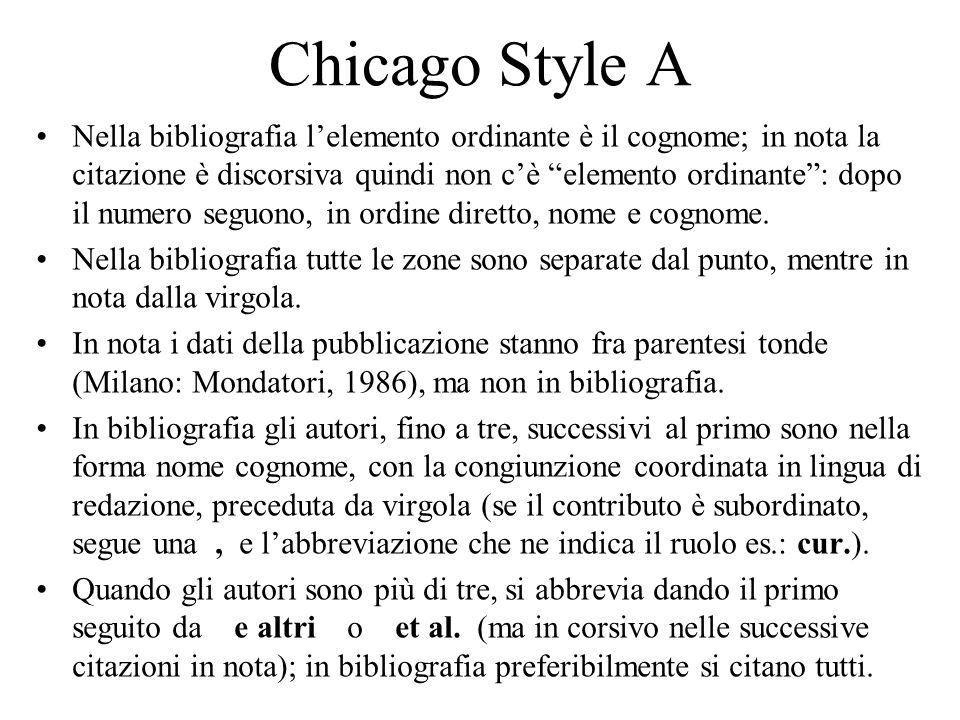 Chicago Style A Nella bibliografia lelemento ordinante è il cognome; in nota la citazione è discorsiva quindi non cè elemento ordinante: dopo il numero seguono, in ordine diretto, nome e cognome.
