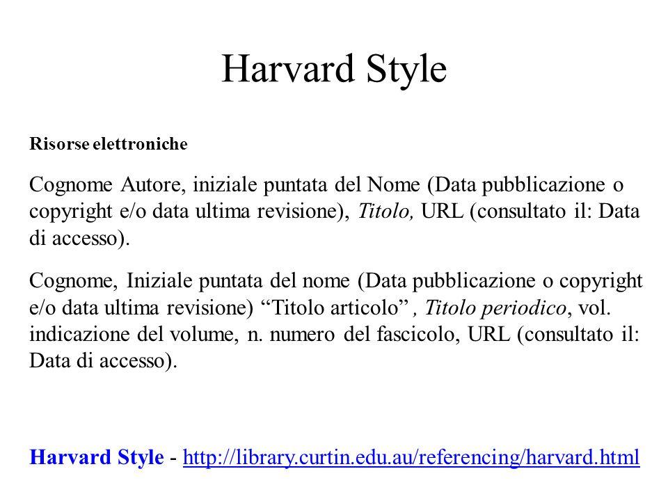 Harvard Style Risorse elettroniche Cognome Autore, iniziale puntata del Nome (Data pubblicazione o copyright e/o data ultima revisione), Titolo, URL (consultato il: Data di accesso).