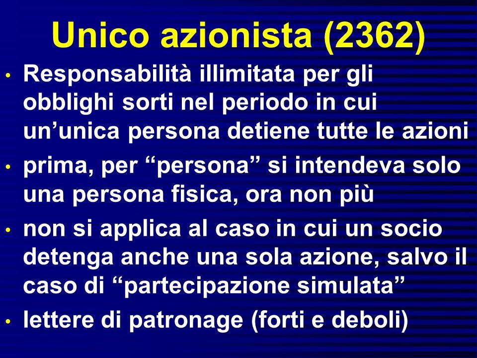 Unico azionista (2362) Responsabilità illimitata per gli obblighi sorti nel periodo in cui ununica persona detiene tutte le azioni prima, per persona