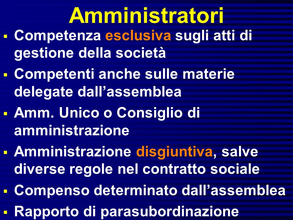 Amministratori Competenza esclusiva sugli atti di gestione della società Competenti anche sulle materie delegate dallassemblea Amm. Unico o Consiglio