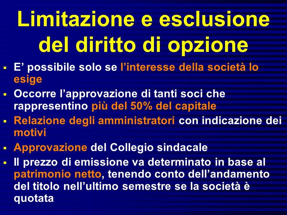 Limitazione e esclusione del diritto di opzione E possibile solo se linteresse della società lo esige Occorre lapprovazione di tanti soci che rapprese