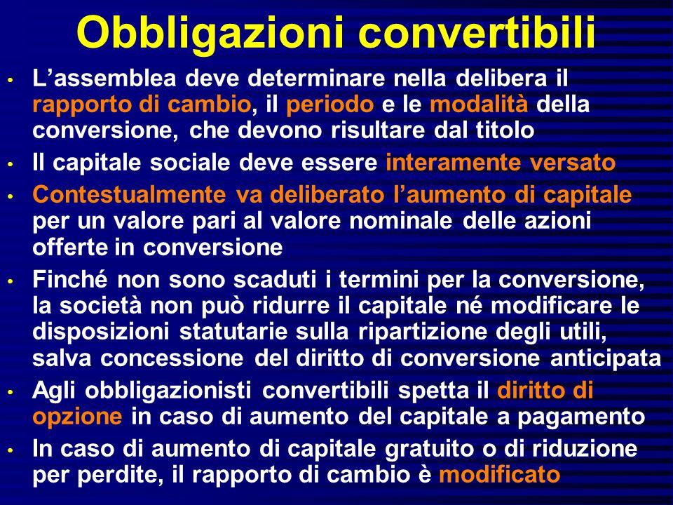 Obbligazioni convertibili Lassemblea deve determinare nella delibera il rapporto di cambio, il periodo e le modalità della conversione, che devono ris