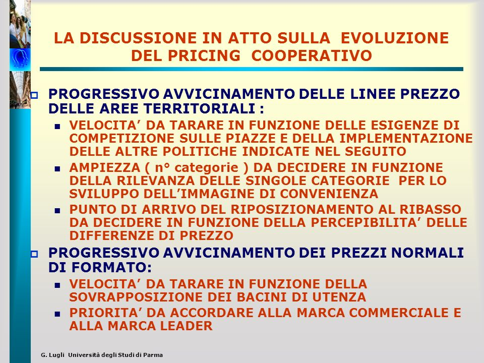 G. Lugli Università degli Studi di Parma LA DISCUSSIONE IN ATTO SULLA EVOLUZIONE DEL PRICING COOPERATIVO PROGRESSIVO AVVICINAMENTO DELLE LINEE PREZZO